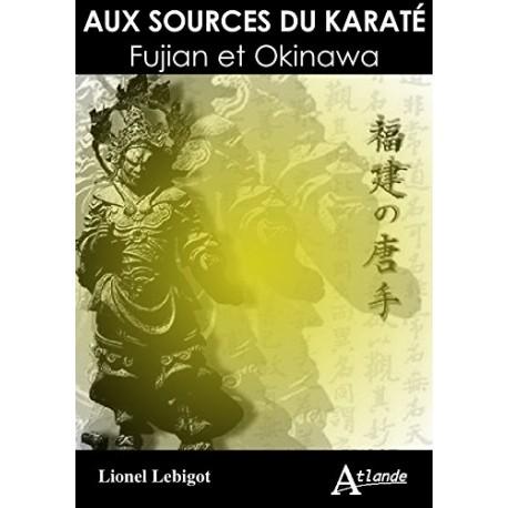 Aux sources du Karaté Fujian et d'Okinawa - Lionel Lebigot