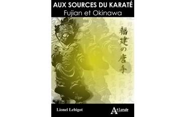 Aux sources du Karaté, Fujian et Okinawa - Lionel Lebigot