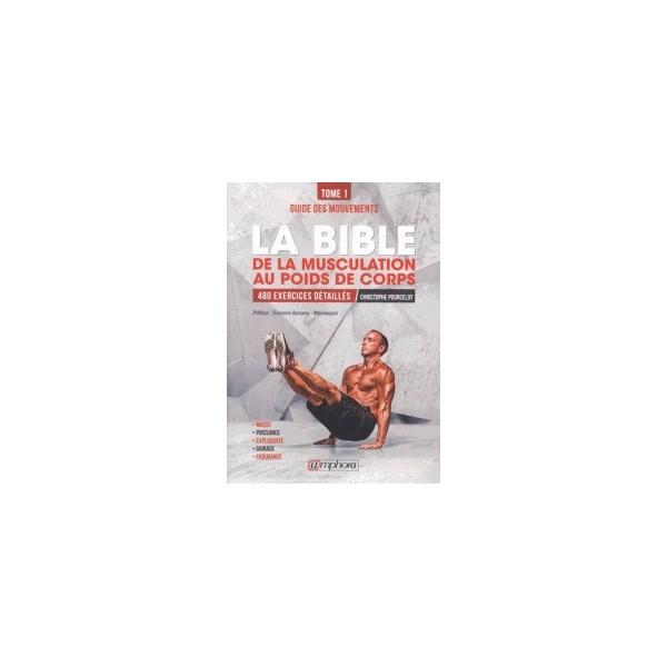 La bible de la musculation au poids du corps Tome 1 - C. Pourcelot
