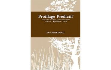 Profilage prédictif, mémento analyse comportementale - Eric Phelippot