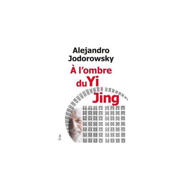 A l'ombre du Yi King - Alejandro Jodorowsky