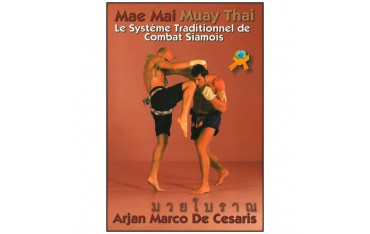 Mae Mai Muay Thai, le système traditionnel de combat Siamois - Arjan Marco De Cesaris