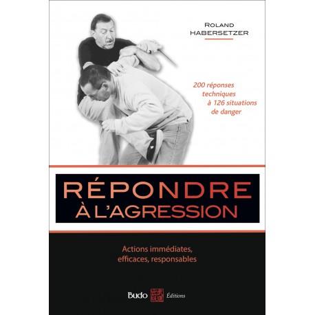 Répondre à l'agression, 200 réponses techniques à 126 situations de danger - Roland Habersetzer