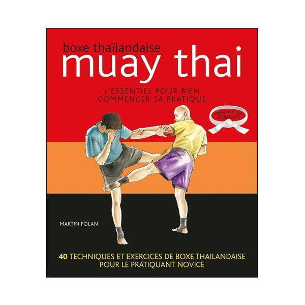 Muay Thai l'essentiel pour bien commencer sa pratique - Martin Folan