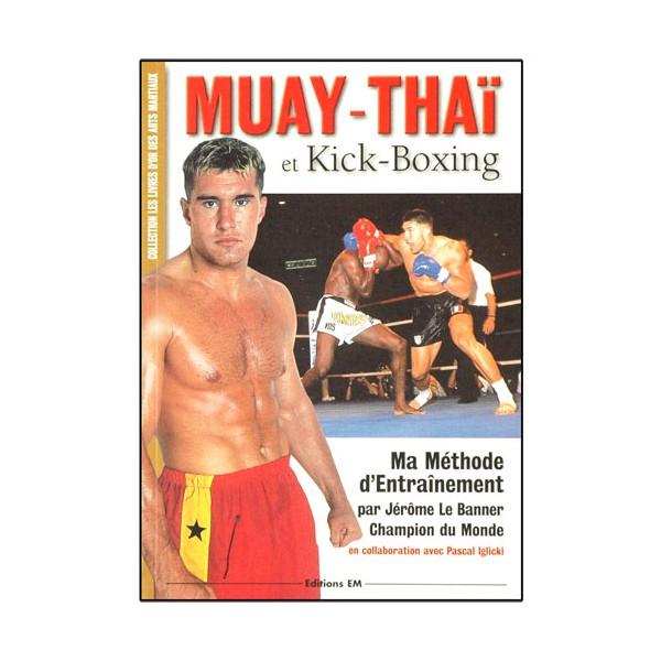 Muay-Thaï & Kick Boxing, ma méthode d'entraînement - Jérôme Le Banner