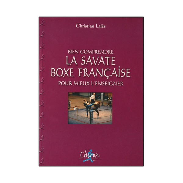 Bien comp. la Boxe Française Sav. pour mieux l'enseig. - C. Lalès