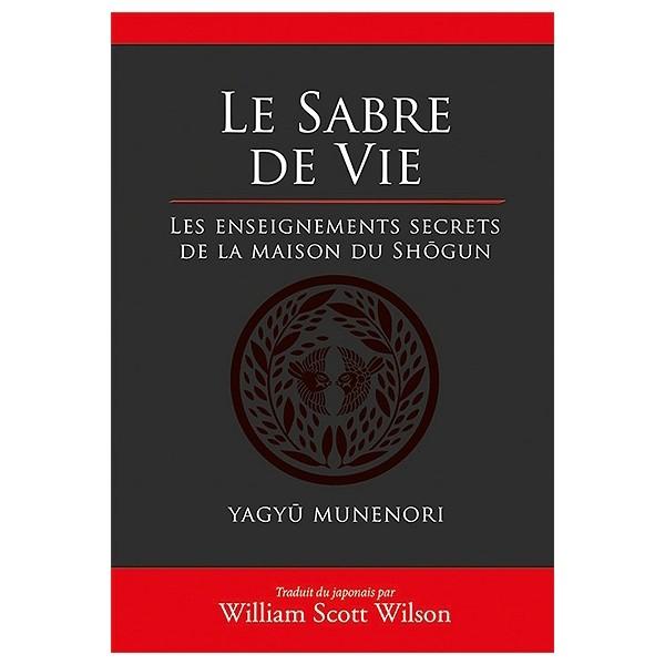 Le Sabre de vie, les enseignements secrets de la maison du Shôgun - Yagyû MUNENORI