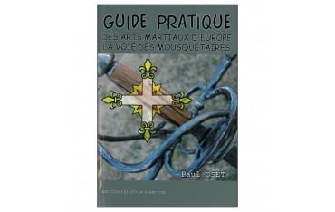 Guide pratique des Arts Martiaux d'Europe, la voie des mousquetaires - Paul Oset