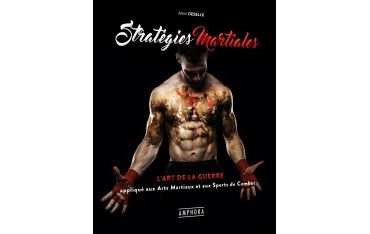 Stratégies Martiales, l'art de la guerre appliqué aux Arts Martiaux et Sports de Combat - Alain Deselle