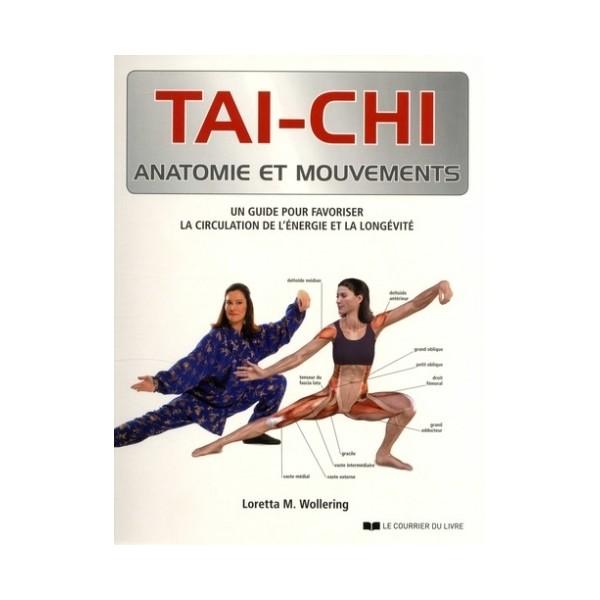 Tai-Chi anatomie et mouvements, un guide pour favoriser la circulation de l'énergie et la longévité - Loretta M . Wollering