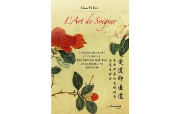 L'art de soigner, remèdes de santé et d'amour des grands maîtres de la médecine chinoise - Liao-Yi Lin