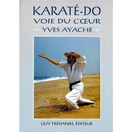 Karaté-Do, voie du coeur - Yves Ayache