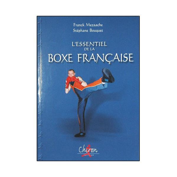 L'essentiel de la Boxe Française - Franck Mezaache/Stéphane Bouquet