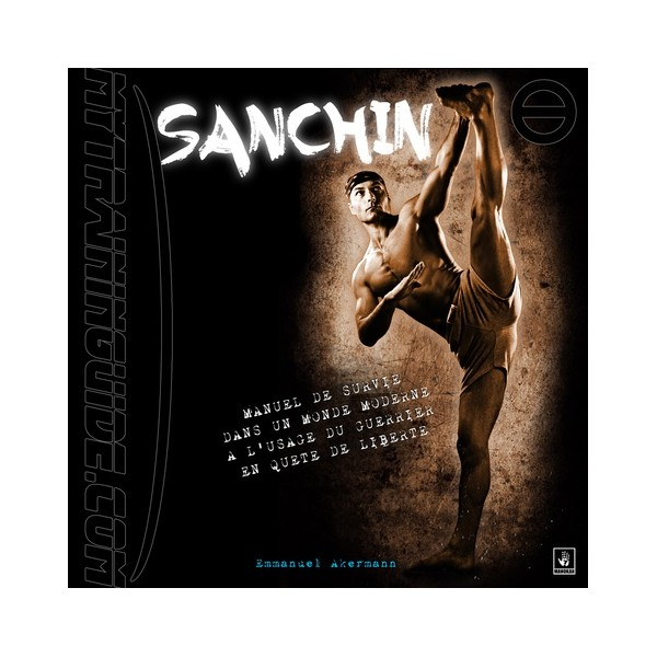 Sanchin, manuel de survie dans un monde moderne à l'usage du guerrier en quête de liberté - Emmanuel Akermann