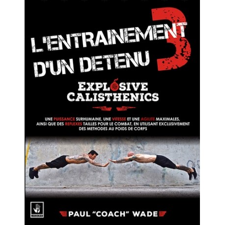 L'entraînement d'un détenu - Tome 3, Explosive Calisthenics - Paul Wade