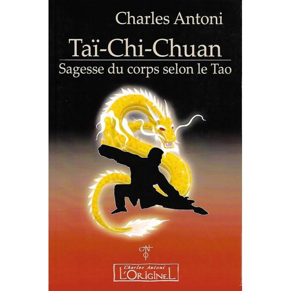 Taï-Chi-Chuan, sagesse du corps selon le Tao - Charles Antoni