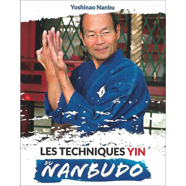 Les techniques Yin du Nanbudo, volume1 - Yoshinao Nanbu