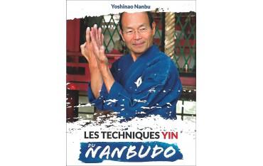 Les techniques Yin du Nanbudo, volume 1, les 3 principes et les 7 forces - Yoshinao Nanbu