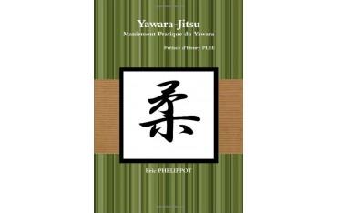Yawara-Jitsu, maniement pratique du Yawara - Eric Phelippot