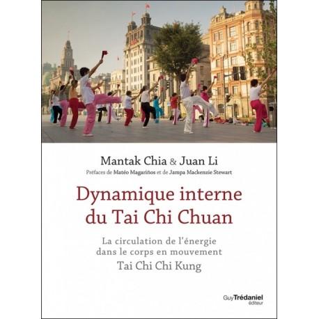 Dynamique interne du Tai Chi Chuan, la circulation de l'énergie dans le corps en mouvement - Mantak Chia & Juan Li