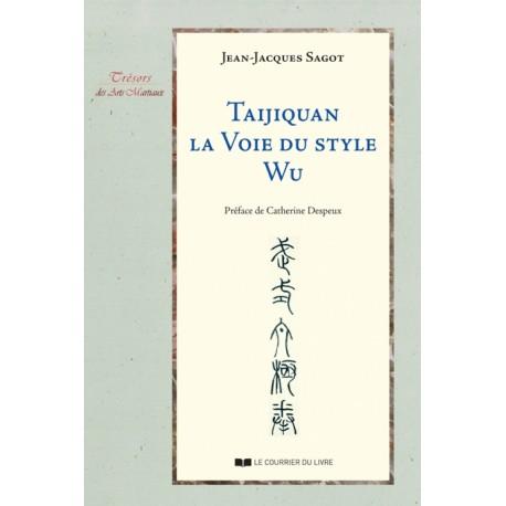 Taijiquan, la voie du style Wu - Jean-Jacques Sagot
