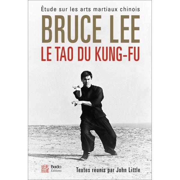 Le tao du Kung-Fu, étude sur les arts martiaux chinois - Bruce Lee
