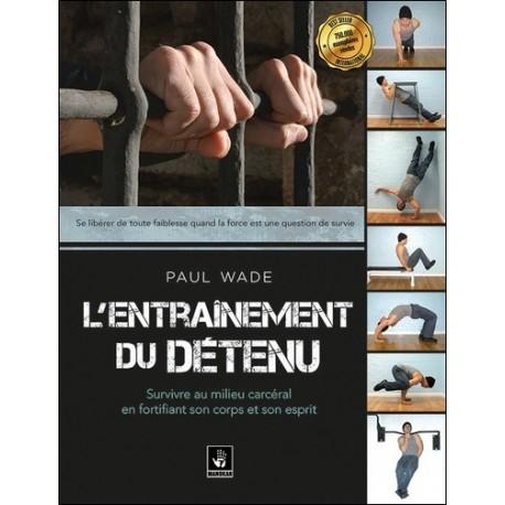 L'entrainement du détenu, survivre en milieu carcéral en fortifiant son corps - Paul Wade