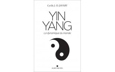 Yin Yang, la dynamique du monde - Cyrille J.-D. Javary
