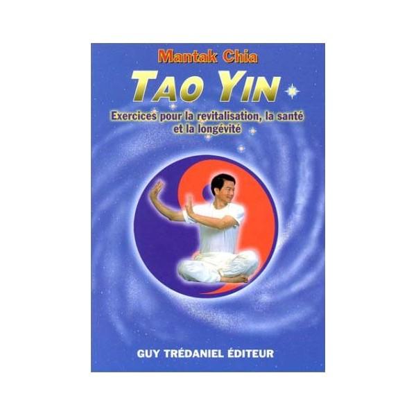 Tao Yin, exercices pour la revitalisation, la santé et la longévité - Mantak Chia