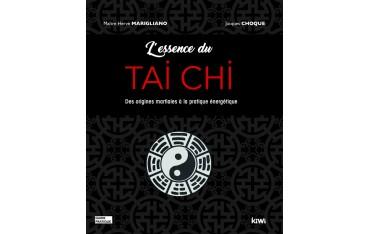L'essence du Tai Chi, des origines martiales à la pratique énergétique - Hervé Marigliano & Jacques Choque