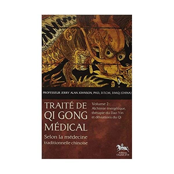 Traité de Qi Gong médical selon la médecine traditionnelle chinoise, volume 2 : alchimie énergétique - Jerry Alan Johnson