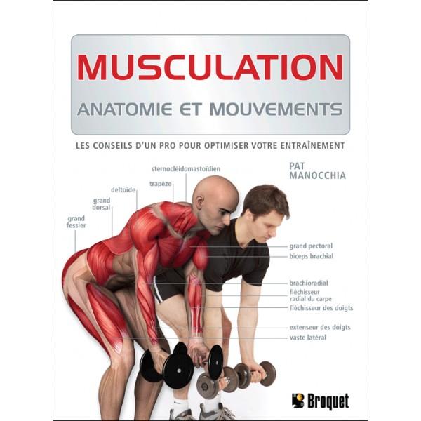 Musculation, anatomie et mouvements, les conseils d'un pro pour optimiser votre entraînement - Pat Manocchia