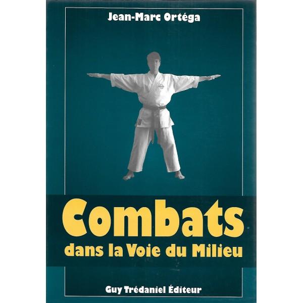 Combats dans la voie du milieu - Jean-Marc Ortéga