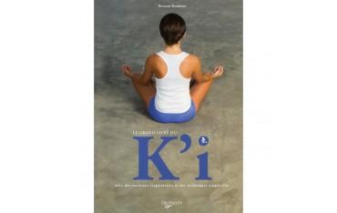 Le grand livre du K'i, avec des exercices respiratoires et des techniques corporelles - Bernard Baudouin