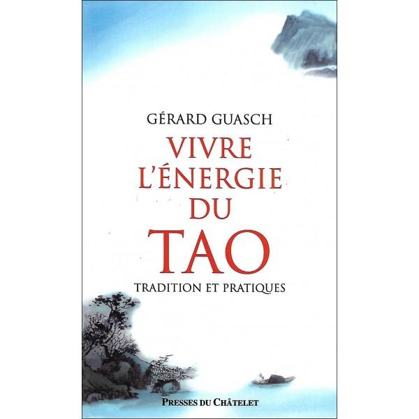 Vivre l'énergie du Tao, tradition et pratiques - Gérard Guasch