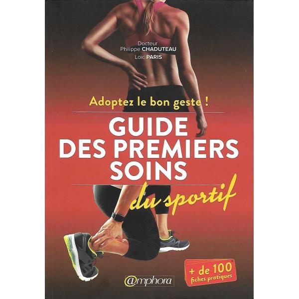 Guide des premiers soins du sportif, adoptez le bon geste - Dr Philippe Chaduteau & Loïc Paris