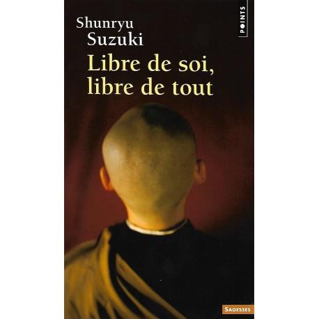 Libre de soi, libre de tout - Shunryu Suzuki