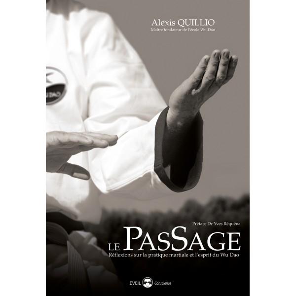 Le PasSage, réflexions sur la pratique martiale et l'esprit du Wu Dao - Alexis Quillio