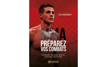 MMA préparez vos combats, technique, physique, mental, stratégie, diététique - Tom Duquenoy
