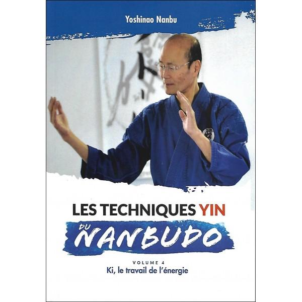 Les techniques Yin du Nanbudo, volume 4, Ki, le travail de l'énergie - Yoshinao Nanbu