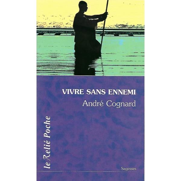 Vivre sans ennemii - André Cognard