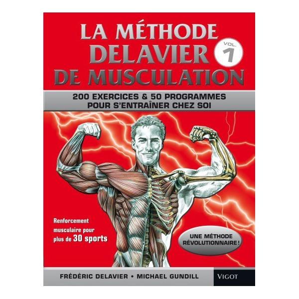 La méthode Delavier de musculation : 200 exercices & 50 programmes pour s'entraîner chez soi - F. Delavier & M. Gundill
