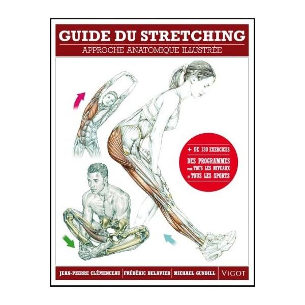 Guide du Stretching (+ de 130 ex & programmes) - F. Delavier, J.-P. Clémonceau & M. Gundill