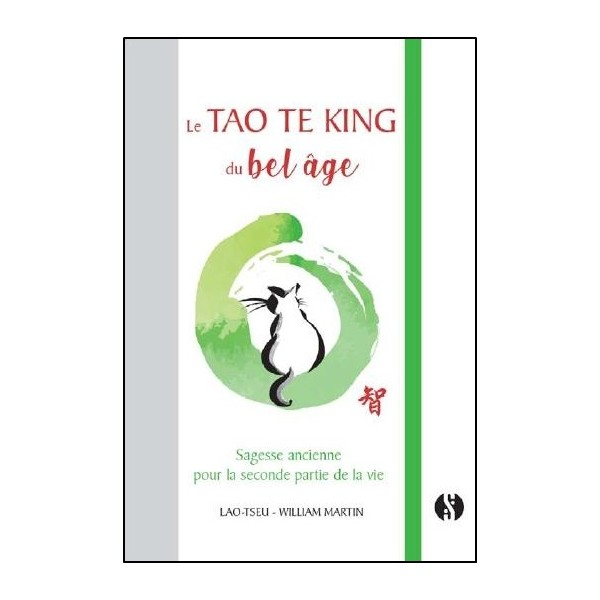 Le Tao Te King du bel âge, sagesse ancienne pour la seconde partie de la vie - William Martin