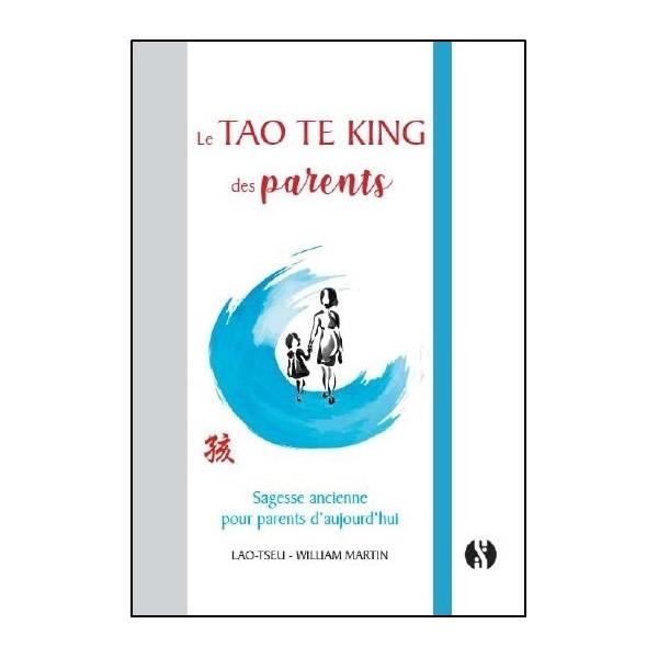 Le Tao Te King des parents, sagesse ancienne pour parents d'aujourd'hui -  William Martin