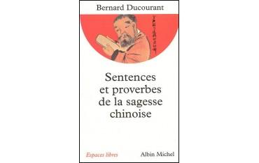 Sentences et proverbes de la sagesse chinoise - Bernard Ducourant