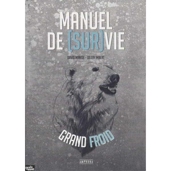Manuel de (Sur)Vie, Grand Froid - David Manise & Julien Imbert