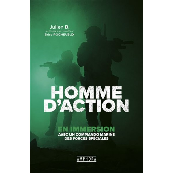 Homme d'action, en immersion avec un commando marine des forces de l'ordre - Julien B. & Brice Pocheveux