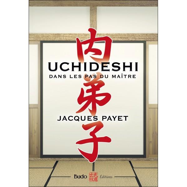 Uchideshi, dans les pas du maître - Jacques Payet