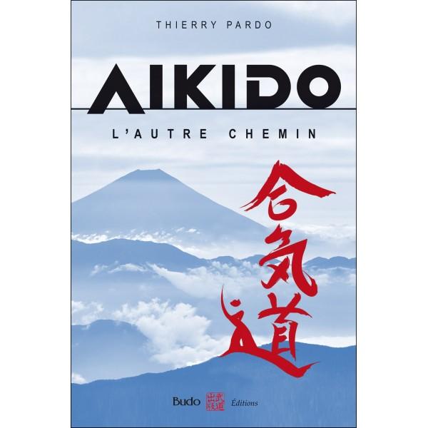 Aïkido, l'autre chemin - Thierry Pardo